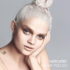 What You Do - Margaret