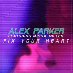 Fix Your Heart - Alex Parker feat. Misha Miller