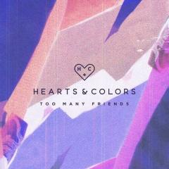 Too Many Friends - Hearts & Colors