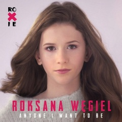 Anyone I Want To Be - Roksana Węgiel