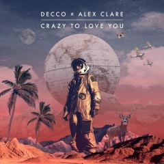 Crazy To Love You - Decco & Alex Clare