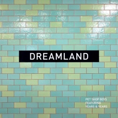 Dreamland - Pet Shop Boys feat. Years & Years