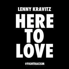 Here To Love (#FightRacism) - Lenny Kravitz