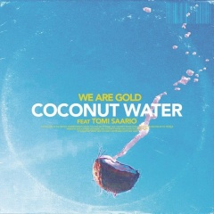 Coconut Water - We Are Gold feat. Tomi Saario