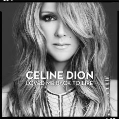 Loved Me Back To Life - Celine Dion