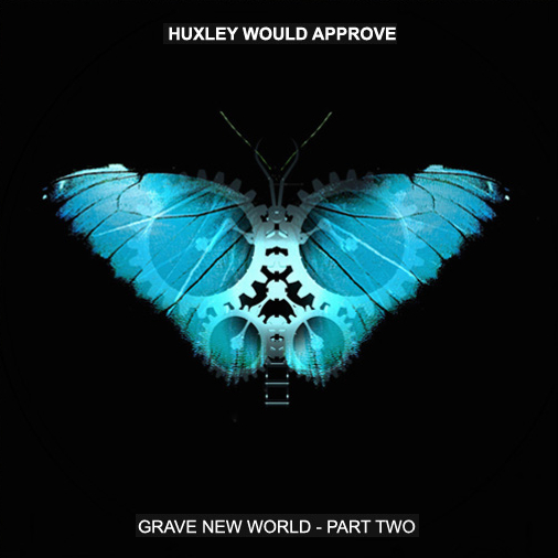 HUXLEY WOULD APROVE - Grave New World, Part Two